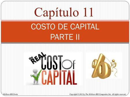 COSTO DE CAPITAL PARTE II Capítulo 11 Copyright © 2011 by The McGraw-Hill Companies, Inc. All rights reserved. McGraw-Hill/Irwin.