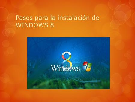 Pasos para la instalación de WINDOWS 8 1. Primeros pasos de la instalación de Windows 8  Si cumplimos los requisitos de instalación de Windows 8, entonces.