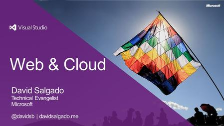 Web & Cloud David Salgado Technical Evangelist | davidsalgado.me.