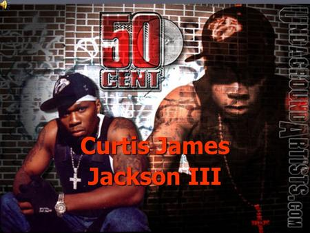 Curtis James Jackson III. 50 Cent ►►C►►Curtis James Jackson III (born july 6, 1975 in Queens,New York) professionally known as 50 Cent, is a singer of.