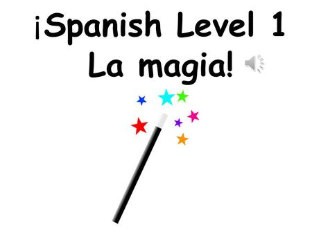 ¡ Spanish Level 1 La magia! First Level Significant Aspects of Learning Use language in a range of contexts and across learning Continue to develop confidence.