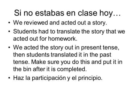 Si no estabas en clase hoy… We reviewed and acted out a story. Students had to translate the story that we acted out for homework. We acted the story out.