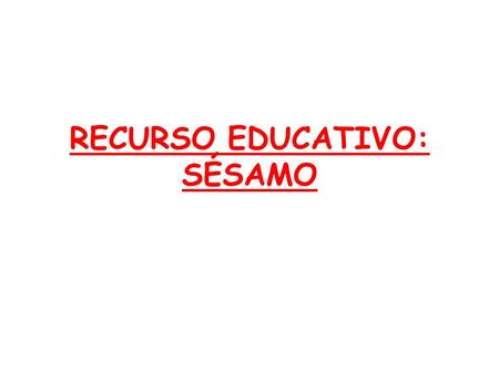 RECURSO EDUCATIVO: SÉSAMO
