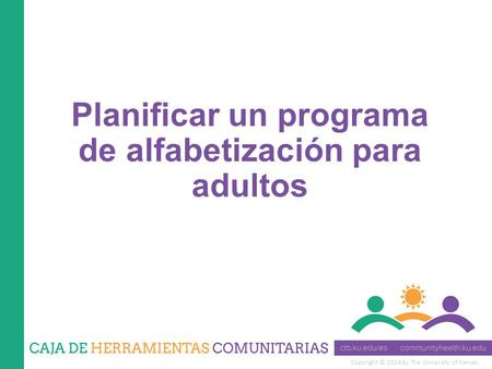 Copyright © 2014 by The University of Kansas Planificar un programa de alfabetización para adultos.