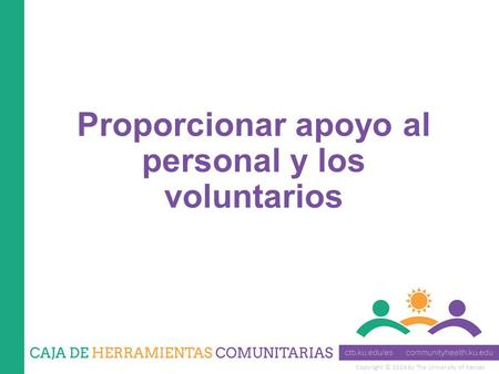 Copyright © 2014 by The University of Kansas Proporcionar apoyo al personal y los voluntarios.