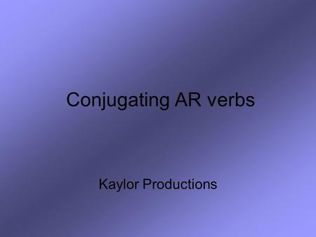 Conjugating AR verbs Kaylor Productions. Step One: Drop the -AR necesitar = to need.