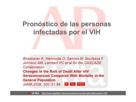 Pronóstico de las personas infectadas por el VIH Bhaskaran K, Hamouda O, Sannes M, Boufassa F, Johnson AM, Lambert PC et al for the CASCADE Collaboration.