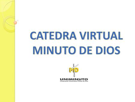 CATEDRA VIRTUAL MINUTO DE DIOS.