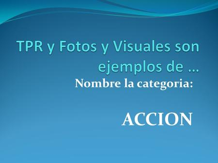 TPR y Fotos y Visuales son ejemplos de …