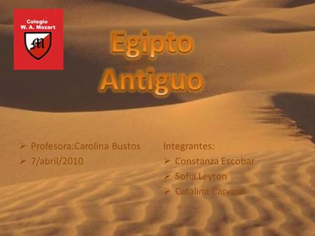 Egipto Antiguo Profesora:Carolina Bustos 7/abril/2010 Integrantes: