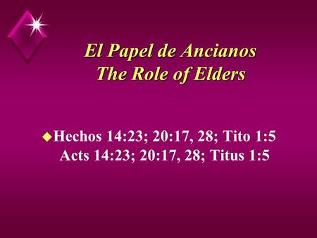 El Papel de Ancianos The Role of Elders u Hechos 14:23; 20:17, 28; Tito 1:5 Acts 14:23; 20:17, 28; Titus 1:5.