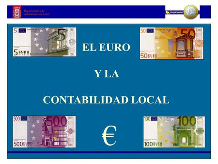 Departamento de Administración Local EL EURO Y LA CONTABILIDAD LOCAL €