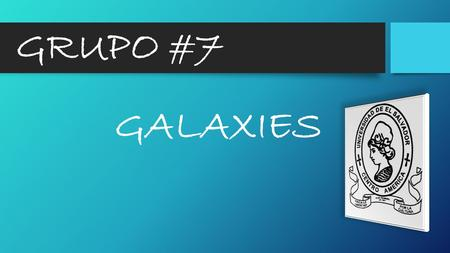 GRUPO #7 GALAXIES.