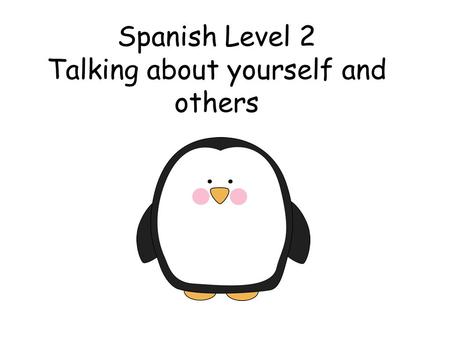 Spanish Level 2 Talking about yourself and others.