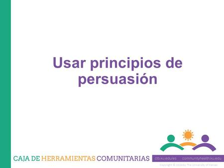 Copyright © 2014 by The University of Kansas Usar principios de persuasión.