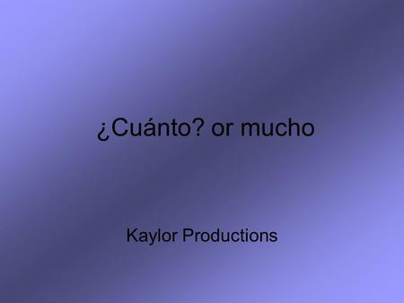 ¿Cuánto? or mucho Kaylor Productions. For this review you will need a piece of paper and a pencil. Read the English word or phrase. Write down the Spanish.