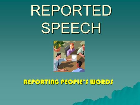 REPORTED SPEECH REPORTING PEOPLE'S WORDS. ÍNDICE  1.Reported statements 1.Reported statements 1.Reported statements  2.Reported Questions 2.Reported.