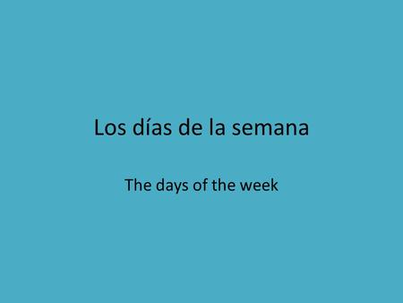 Los días de la semana The days of the week.