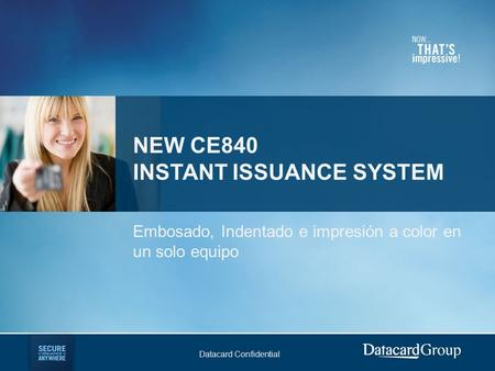 Datacard Confidential NEW CE840 INSTANT ISSUANCE SYSTEM Embosado, Indentado e impresión a color en un solo equipo.