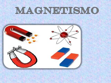 MAGNETISMO.