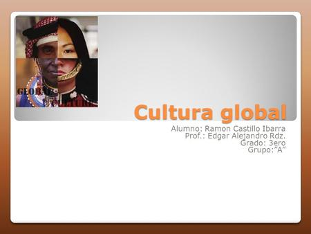 Cultura global Alumno: Ramon Castillo Ibarra
