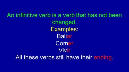 An infinitive verb is a verb that has not been changed. Examples: Baliar Comer Vivir All these verbs still have their ending.