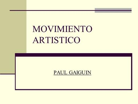 MOVIMIENTO ARTISTICO PAUL GAIGUIN.