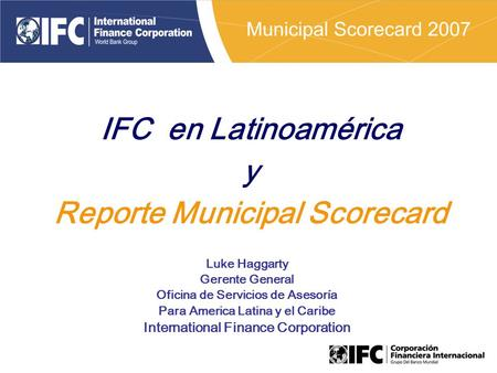 Luke Haggarty Gerente General Oficina de Servicios de Asesoría Para America Latina y el Caribe International Finance Corporation IFC en Latinoamérica y.