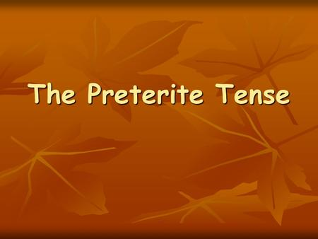 The Preterite Tense. What are the uses of the Preterite Tense? 1) To talk about specific actions, completed at a specific time in the past. 1) To talk.
