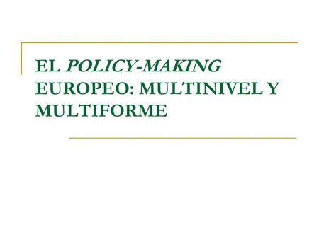 EL POLICY-MAKING EUROPEO: MULTINIVEL Y MULTIFORME.