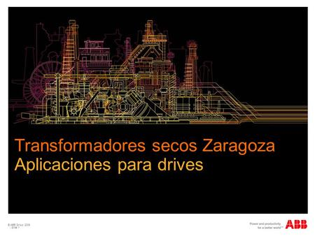 © ABB Group 2009 | Slide 1 Transformadores secos Zaragoza Aplicaciones para drives.