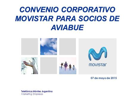 CONVENIO CORPORATIVO MOVISTAR PARA SOCIOS DE AVIABUE 07 de mayo de 2015 Telefónica Móviles Argentina Marketing Empresas.