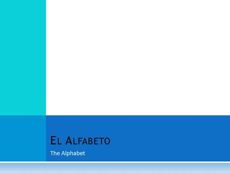 El Alfabeto The Alphabet.