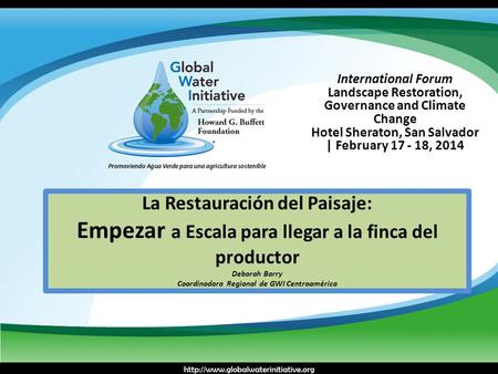 International Forum Landscape Restoration, Governance and Climate Change Hotel Sheraton, San Salvador | February 17 - 18, 2014 La Restauración del Paisaje: