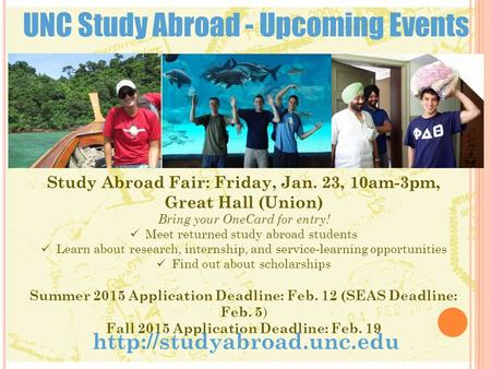 UNC Study Abroad - Upcoming Events  Study Abroad Fair: Friday, Jan. 23, 10am-3pm, Great Hall (Union) Bring your OneCard for entry!