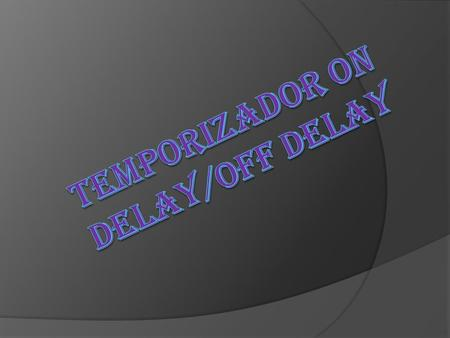 Temporizador on delay/off delay