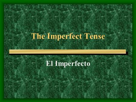 The Imperfect Tense El Imperfecto. ¿Qué es el imperfecto? To talk about what you used to do What you were like in the past To tell how old you were What.