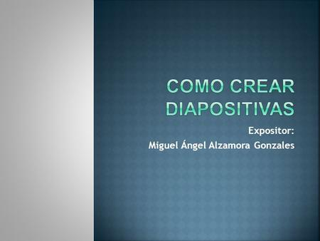 Expositor: Miguel Ángel Alzamora Gonzales.  Pasos para ingresar a Power Point Pasos para ingresar a Power Point  Como crear un hipervínculo Como crear.