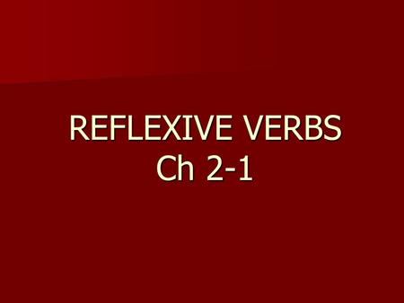 REFLEXIVE VERBS Ch 2-1. -Reflexive verbs are used to talk about an action that the same person is BOTH doing AND receiving. -It is like looking in the.