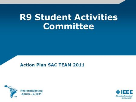 R9 Student Activities Committee Action Plan SAC TEAM 2011 Regional Meeting April 6 – 9, 2011.