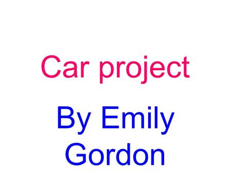 Car project By Emily Gordon. 1)el parabrisas- wind sheild 2)el motor- engine 3)la bateria- battery 4)el volante- steering wheel 5)una rueda- a wheel.