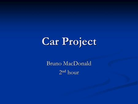 Car Project Bruno MacDonald 2 nd hour. Car Parts Engine: el motor Door: la puerta Wheel: la rueda Tire: el neumático.