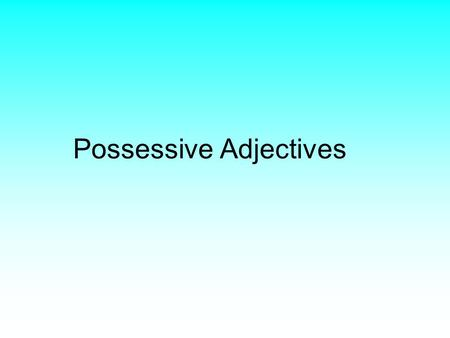 Possessive Adjectives. Possessive Adjectives (defined) Possessive adjectives tell you who owns something or describes a relationship between two people.