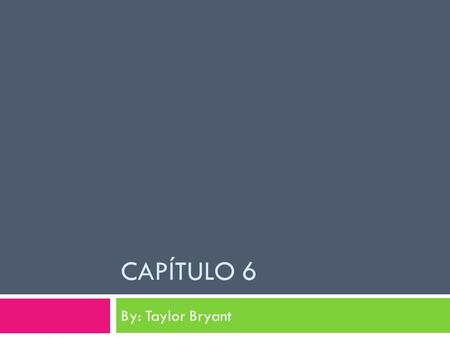 CAPÍTULO 6 By: Taylor Bryant. Verbos de Capítulo 6  Tener  Invitar  Subir  To have  To invite  To go down.