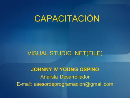 CAPACITACIÓN VISUAL STUDIO.NET(FILE) JOHNNY IV YOUNG OSPINO Analista Desarrollador