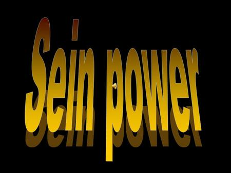 Sein power.