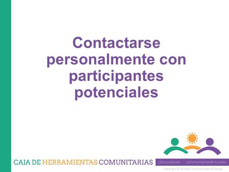 Copyright © 2014 by The University of Kansas Contactarse personalmente con participantes potenciales.
