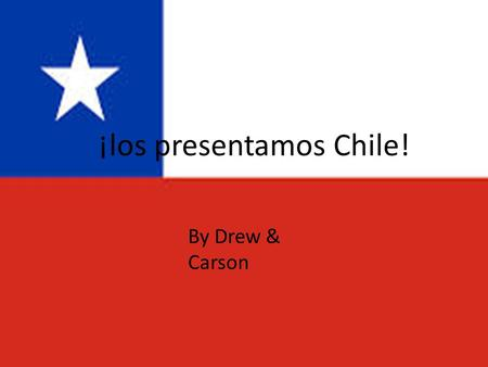 ¡los presentamos Chile! By Drew & Carson. Capital La capital de Chile es Santiago. The population is about 5,500,000.