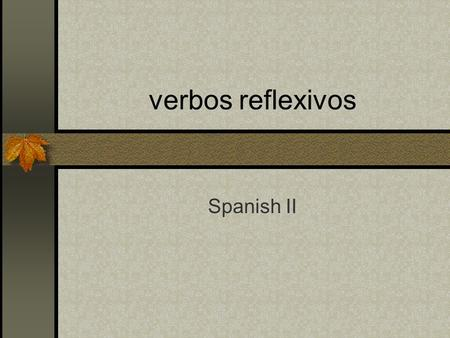 Verbos reflexivos Spanish II. Lavarse (to wash) I wash (myself) me lavo you wash (yourself) te lavas you wash (yourself) se lava he/she/it washes (himself/herself/itself)
