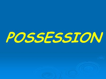 "POSSESSION There are 3 ways to show possession: 1. Use the verb ""TENER"" 2. Use the word ""de"" 3. Use a POSSESSIVE ADJECTIVE."